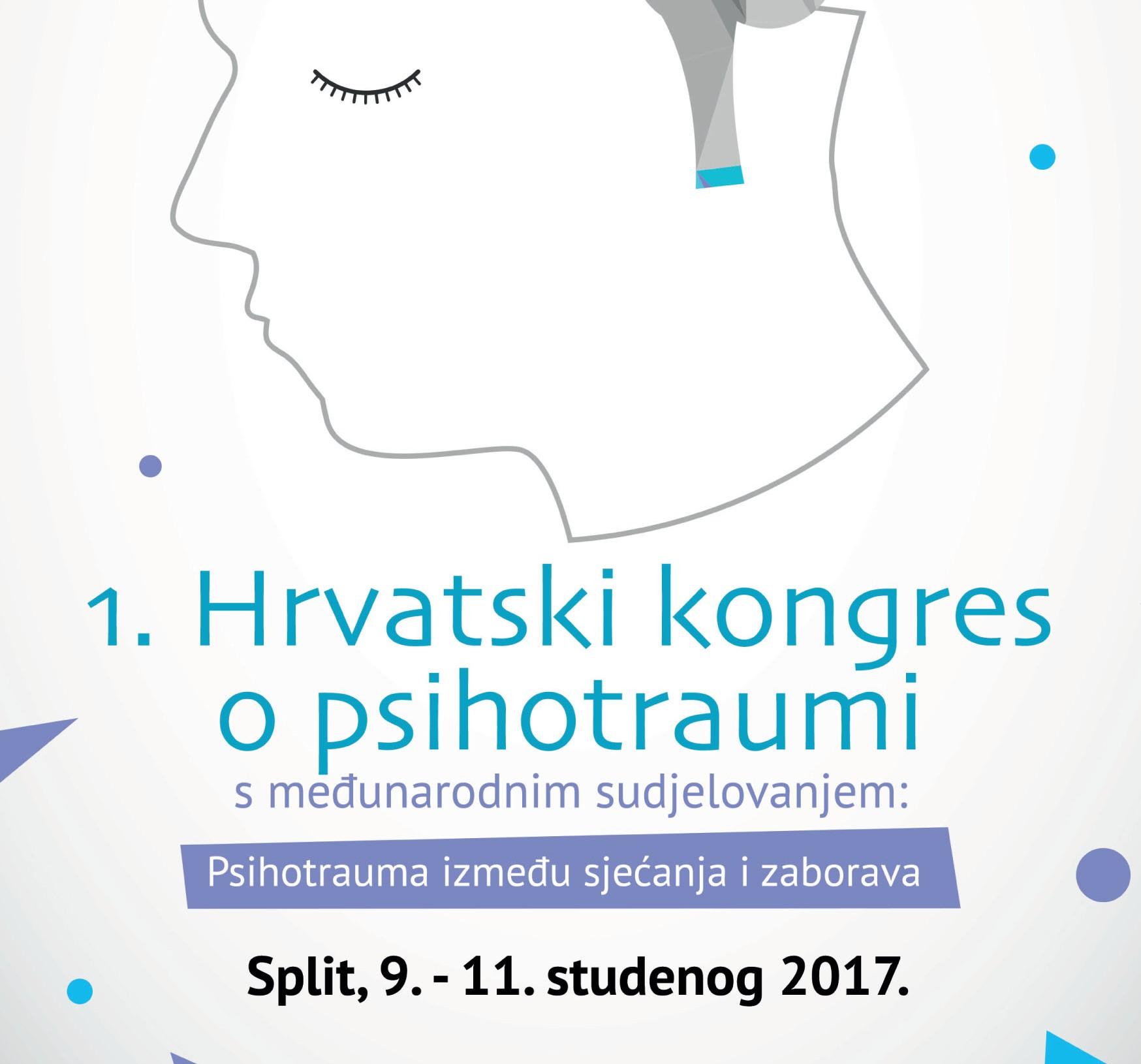 1. HRVATSKI KONGRES O PSIHOTRAUMI: Psihotrauma između sjećanja i zaborava, Split, 9.-11. studenog 2017.